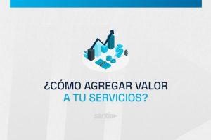 agregar-valor-a-tu-servicio-santi-soluciones-blog