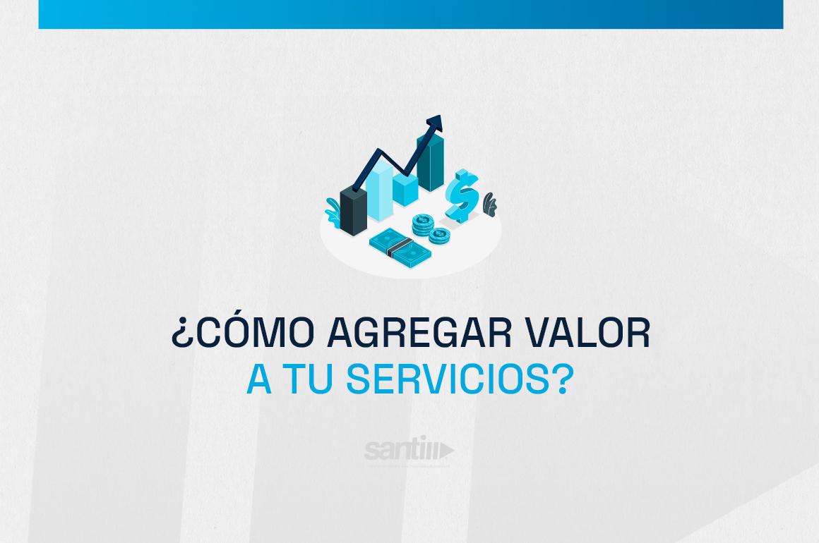 agregar valor a tu servicio-santi soluciones-blog