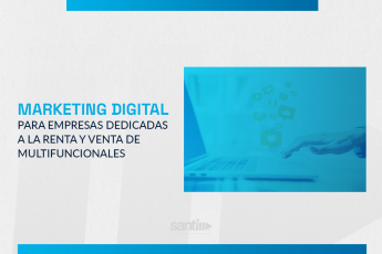 marketing digital para renta de impresoras - santi soluciones - blog